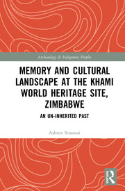Memory and Cultural Landscape at the Khami World Heritage Site, Zimbabwe: An Un-inherited Past