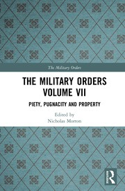 The Military Orders Volume VII: Piety, Pugnacity and Property