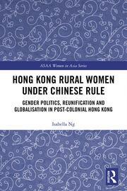 Hong Kong Rural Women under Chinese Rule: Gender Politics, Reunification and Globalisation in Post-colonial Hong Kong