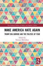Make America Hate Again: Trump-Era Horror and the Politics of Fear