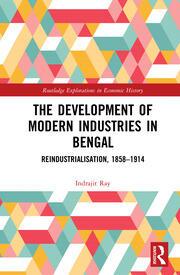 The Development of Modern Industries in Bengal: ReIndustrialisation, 1858–1914