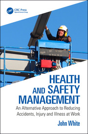 Health and Safety Management: An Alternative Approach to Reducing Accidents, Injury and Illness at Work