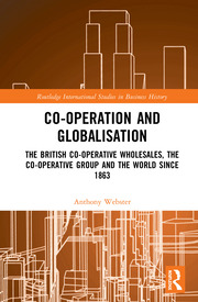 Co-operation and Globalisation: The British Co-operative Wholesales, the Co-operative Group and the World since 1863