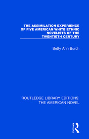The Assimilation Experience of Five American White Ethnic Novelists of the Twentieth Century