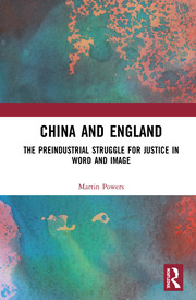 Featured Title - China and England:The Preindustrial Struggle for Justice in Word and Image - Powers - 1st Edition book cover