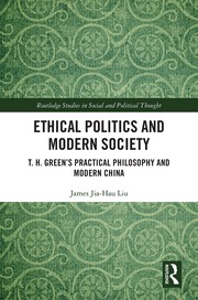 Ethical Politics and Modern Society: T. H. Green's Practical Philosophy and Modern China
