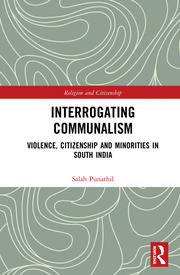 Interrogating Communalism: Violence, Citizenship and Minorities in South India