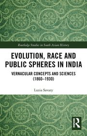 Evolution, Race and Public Spheres in India: Vernacular Concepts and Sciences (1860-1930)