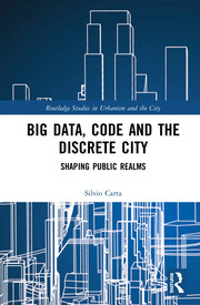 Big Data, Code and the Discrete City: Shaping Public Realms