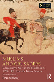 Muslims and Crusaders: Christianity's Wars in the Middle East, 1095–1382, from the Islamic Sources