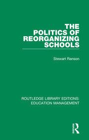 The Politics of Reorganizing Schools