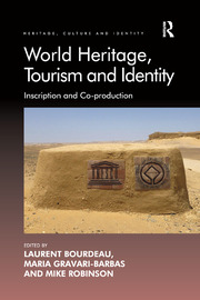 World Heritage, Tourism and Identity: Inscription and Co-production
