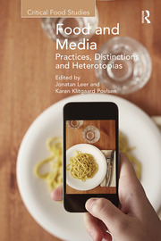 Food and Media: Practices, Distinctions and Heterotopias: Practices, Distinctions and Heterotopias