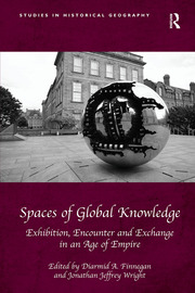 Spaces of Global Knowledge: Exhibition, Encounter and Exchange in an Age of Empire