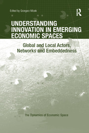 Understanding Innovation in Emerging Economic Spaces: Global and Local Actors, Networks and Embeddedness