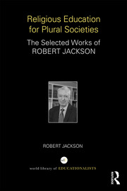 Religious Education for Plural Societies: The Selected Works of Robert Jackson