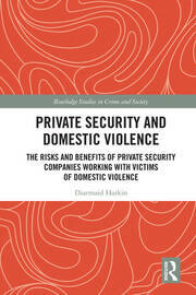 Private Security and Domestic Violence: The Risks and Benefits of Private Security Companies Working With Victims of Domestic Violence