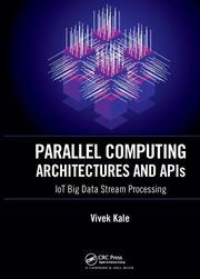 Parallel Computing Architectures and APIs: IoT Big Data Stream Processing