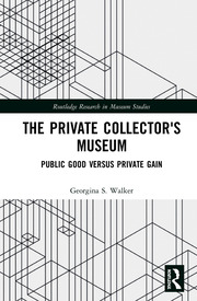 The Private Collector's Museum: Public Good Versus Private Gain