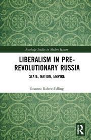 Liberalism in Pre-revolutionary Russia: State, Nation, Empire