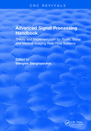 Revival: Advanced Signal Processing Handbook (2000): Theory and Implementation for Radar, Sonar, and Medical Imaging Real Time Systems