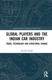 Global Players and the Indian Car Industry: Trade, Technology and Structural Change