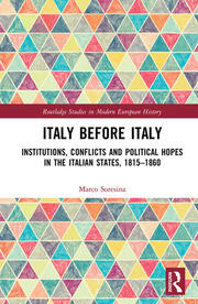 Italy Before Italy: Institutions, Conflicts and Political Hopes in the Italian States, 1815-1860