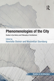 Phenomenologies of the City: Studies in the History and Philosophy of Architecture