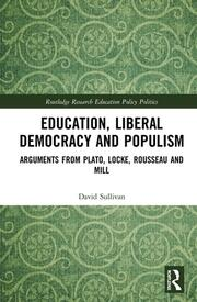 Education, Liberal Democracy and Populism: Arguments from Plato, Locke, Rousseau and Mill