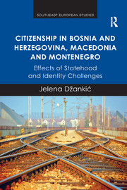 Citizenship in Bosnia and Herzegovina, Macedonia and Montenegro: Effects of Statehood and Identity Challenges