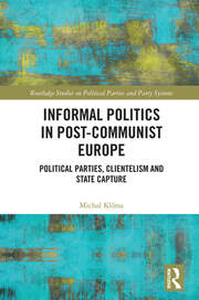 Informal Politics in Post-Communist Europe: Political Parties, Clientelism and State Capture