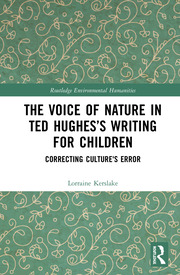The Voice of Nature in Ted Hughes's Writing for Children: Correcting Culture's Error