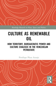 Culture as Renewable Oil: How Territory, Bureaucratic Power and Culture Coalesce in the Venezuelan Petrostate