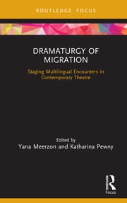 Dramaturgy of Migration: Staging Multilingual Encounters in Contemporary Theatre