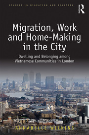 Migration, Work and Home-Making in the City: Dwelling and Belonging among Vietnamese Communities in London