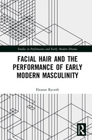 Facial Hair and the Performance of Early Modern Masculinity