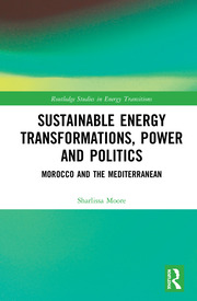 Sustainable Energy Transformations, Power and Politics: Morocco and the Mediterranean