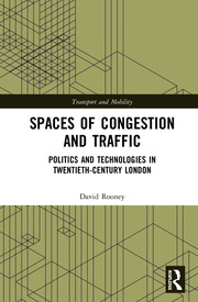 Spaces of Congestion and Traffic: Politics and Technologies in Twentieth-Century London