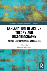 Explanation in Action Theory and Historiography: Causal and Teleological Approaches