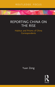Reporting China on the Rise: Habitus and Prisms of China Correspondents