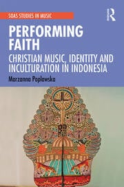 Performing Faith: Christian Music, Identity and Inculturation in Indonesia