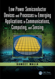 Low Power Semiconductor Devices and Processes for Emerging Applications in Communications, Computing, and Sensing