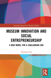 Museum Innovation and Social Entrepreneurship: A New Model for a Challenging Era
