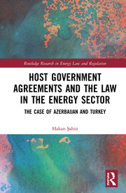 Host Government Agreements and the Law in the Energy Sector: The case of Azerbaijan and Turkey