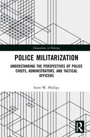 Police Militarization: Understanding the Perspectives of Police Chiefs, Administrators, and Tactical Officers
