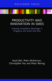 Productivity and Innovation in SMEs: Creating Competitive Advantage in Singapore and South East Asia