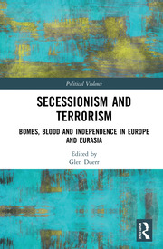 Secessionism and Terrorism: Bombs, Blood and Independence in Europe and Eurasia