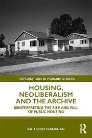 Housing, Neoliberalism and the Archive: Reinterpreting the Rise and Fall of Public Housing