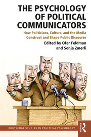 The Psychology of Political Communicators: How Politicians, Culture, and the Media Construct and Shape Public Discourse