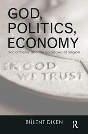 God, Politics, Economy: Social Theory and the Paradoxes of Religion